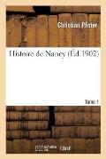 Histoire de Nancy. Tome 1