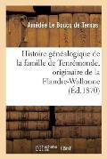 Histoire G?n?alogique de la Famille de Tenr?monde, Originaire de la Flandre-Wallonne, 1268 ? 1864
