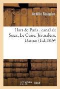 Hors de Paris: Canal de Suez, Le Caire, J?rusalem, Damas