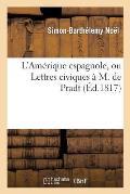 L'Am?rique Espagnole, Ou Lettres Civiques ? M. de Pradt