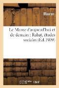 Le Maroc d'Aujourd'hui Et de Demain: Rabat, ?tudes Sociales