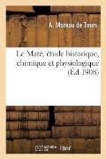 Le Mat?, ?tude Historique, Chimique Et Physiologique
