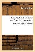 Les Sections de Paris Pendant La R?volution Fran?aise. (21 Mai 1790-19 Vend?miaire an IV)