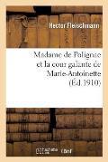 Madame de Polignac Et La Cour Galante de Marie-Antoinette: D'Apr?s Les Libelles Obsc?nes, Suivi