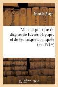 Manuel Pratique de Diagnostic Bact?riologique Et de Technique Appliqu?e ? La D?termination: Des Bact?ries