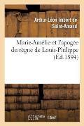 Marie-Am?lie Et l'Apog?e Du R?gne de Louis-Philippe