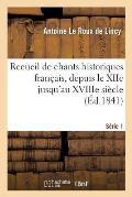 Recueil de Chants Historiques Fran?ais, Depuis Le Xiie Jusqu'au Xviiie Si?cle. S?rie 1