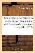 Sur La Th?orie Des ?quations Modulaires Et La R?solution de l'?quation Du Cinqui?me Degr?