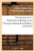 Vie Du Duc de la Rochefoucauld-Liancourt (Fran?ois-Alexandre-Fr?d?ric)