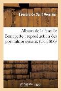 Album de la Famille Bonaparte: Reproduction Des Portraits Originaux L?gu?s ? La Ville d'Ajaccio