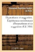 Hypnotisme Et Suggestion. Exp?riences Nombreuses d'Hypnotisme Et de Suggestion