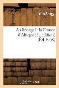 Au S?n?gal: La France d'Afrique (2e ?dition)
