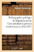 Bibliographie Politique Du D?partement Du Gers Pendant La P?riode R?volutionnaire