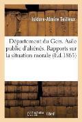 D?partement Du Gers. Asile Public d'Ali?n?s. Rapports Sur La Situation Morale, Administrative