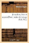 J?rusalem, Hier Et Aujourd'hui: Notes de Voyage