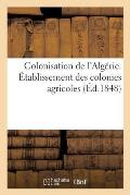 Colonisation de l'Alg?rie. ?tablissement Des Colonies Agricoles