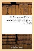 La Maison de France, Son Histoire G?n?alogique