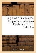 Opinion d'Un ?lecteur ? l'Approche Des ?lections L?gislatives de 1885