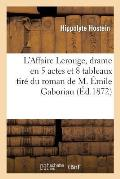 L'Affaire Lerouge, Drame En 5 Actes Et 8 Tableaux Tir? Du Roman de M. ?mile Gaboriau