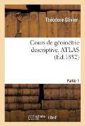 Cours de G?om?trie Descriptive. Atlas, Part1