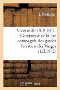 Guerre de 1870-1871. Campagne de la 1re Compagnie Des Gardes Forestiers Des Vosges