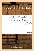 Ad?le Et Th?odore, Ou Lettres Sur l'?ducation. Tome 2