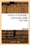 Archives de la Bastille: Documents In?dits. [vol. 7]
