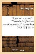 Discours Prononc? ? l'Assembl?e G?n?rale Constitutive Du 10 Novembre 1918