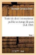Trait? de Droit International Public En Temps de Paix T1