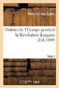 Histoire de l'Europe Pendant La R?volution Fran?aise. Tome 1