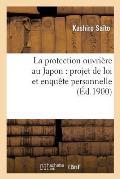 La Protection Ouvri?re Au Japon: Projet de Loi Et Enqu?te Personnelle