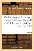 de l'?change Et Du Louage: Commentaire Des Titres VII Et VIII Du Livre III Du Code Civil. Tome 3