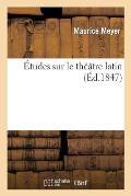 ?tudes Sur Le Th??tre Latin
