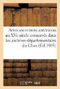 Actes Des Souverains Ant?rieurs Au Xve Si?cle Conserv?s Dans Les Archives D?partementales Du Cher
