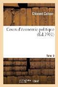 Cours d'?conomie Politique: Profess? ? l'?cole Nationale Des Ponts Et Chauss?es. 3