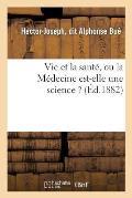 Vie Et La Sant?, Ou La M?decine Est-Elle Une Science ?