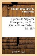 Bigamie de Napol?on Buonaparte, Par M. Le Cte de Firmas-P?ri?s, ...