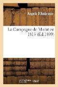 La Campagne de Murat En 1815: Precis Militaire Et Politique de La Campagne de Joachim Murat En Italie Contre Les Autrichiens