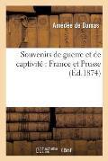 Souvenirs de Guerre Et de Captivit? France Et Prusse