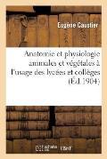 Anatomie Et Physiologie Animales Et V?g?tales ? l'Usage Des Lyc?es Et Coll?ges