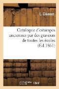 Catalogue d'Estampes Anciennes Par Des Graveurs de Toutes Les ?coles