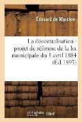 La D?centralisation: Projet de R?forme de la Loi Municipale Du 5 Avril 1884