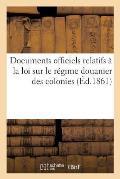 Documents Officiels ? La Loi Sur R?gime Douanier Des Colonies, Martinique, Guadeloupe, Et R?union