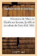 M?moires Sur La Cour, La Ville Et Les Salons de Paris