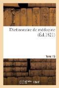 Dictionnaire de M?decine. Tome 15, N-Orp