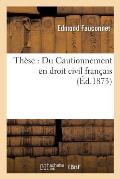 Th?se: Du Cautionnement En Droit Civil Fran?ais