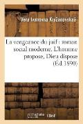 La Vengeance Du Juif: Roman Social Moderne. l'Homme Propose, Dieu Dispose