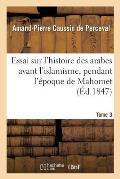 Essai Sur l'Histoire Des Arabes Avant l'Islamisme, Pendant l'?poque de Mahomet Tome 3