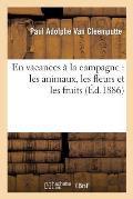 En Vacances ? La Campagne: Les Animaux, Les Fleurs Et Les Fruits (?d.1886)