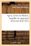 Agon, sultan de Bantan, trag?die en cinq actes et en vers. Pour servir d'Essai sur le th??tre